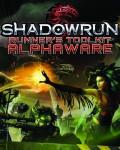 Shadowrun Runner's Toolkit: Alphaware